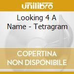 TETRAGRAM cd musicale di LOOKING 4 A NAME