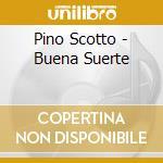 Pino Scotto - Buena Suerte cd musicale di Pino Scotto