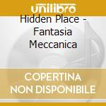 Hidden Place - Fantasia Meccanica cd musicale di Place Hidden