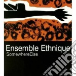 Ensemble Ethnique - Somewhere Else cd musicale di Ethnique Ensemble