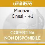 Maurizio Cinesi - +1 cd musicale di Maurizio Cinesi