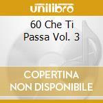 Aa.Vv. - 60 Che Ti Passa Vol. 3 cd musicale di ARTISTI VARI