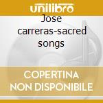 Jose carreras-sacred songs cd musicale di Artisti Vari