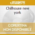 Chillhouse new york cd musicale di Artisti Vari