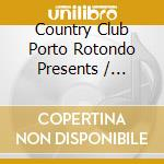 COUNTRY CLUB porto rotondo cd musicale di ARTISTI VARI