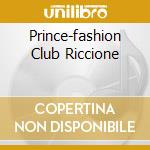 PRINCE-FASHION CLUB RICCIONE cd musicale di ARTISTI VARI