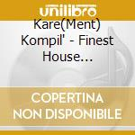 KARE'(MENT)KOMPIL'/Finest House Sel. cd musicale di ARTISTI VARI