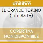 IL GRANDE TORINO (Film RaiTv) cd musicale di O.S.T.