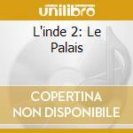 L'INDE 2: LE PALAIS cd musicale di ARTISTI VARI