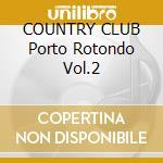 COUNTRY CLUB Porto Rotondo Vol.2 cd musicale di ARTISTI VARI
