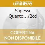 SAPESSI QUANTO.../2CD cd musicale di CUGINI DI CAMPAGNA
