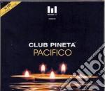 Club Pineta: Pacifico Lounge cd musicale di ARTISTI VARI