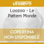 LE PATTERN MONDE - EP cd musicale di LOOZOO