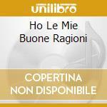 HO LE MIE BUONE RAGIONI cd musicale di OFFICINALCHEMIKE