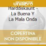 LA BUENA Y LA MALA ONDA cd musicale di HARDDISKAUNT