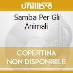 SAMBA PER GLI ANIMALI cd musicale