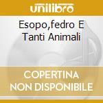 ESOPO,FEDRO E TANTI ANIMALI cd musicale