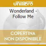 Wonderland - Follow Me cd musicale di WONDERLAND