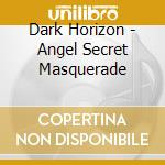 Angel secret masquerade cd musicale di Horizon Dark