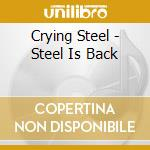 THE STEEL IS BACK cd musicale di CRYING STEEL