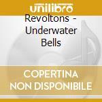 Underwater bells cd musicale di Revoltons