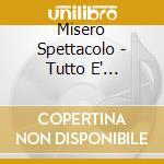 Misero Spettacolo - Tutto E' Un'opinione cd musicale di MISERO SPETTACOLO