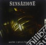 ANCHE I PESCI HANNO SETE + TRACCIA VIDEO cd musicale di SENSAZIONE