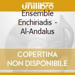 AL-ANDALUS cd musicale di ENSEMBLE ENCHIRIADIS