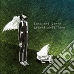 Casa Del Vento - Giorni Dell'eden cd musicale di Casa del vento