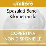 Spasulati Band - Kilometrando cd musicale di Band Spasulati