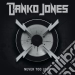 Danko Jones - Never Too Loud cd musicale di Jones Danko