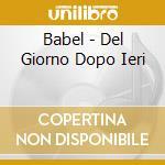 Babel - Del Giorno Dopo Ieri cd musicale di Babel
