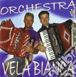 Orchestra Vela Bianca - Orchestra Vela Bianca cd musicale di ORCHESTRA VELA BIANC