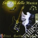 Sulle ali della musica v.5 cd musicale di CICCI GUITAR CONDOR