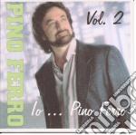 Pino Ferro - Io...Pino Ferro Vol.2 cd musicale di FERRO PINO