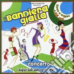 CONCERTO                                  cd musicale di I BANDIERA GIALLA