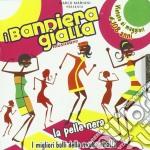 VORREI LA PELLE NERA                      cd musicale di I BANDIERA GIALLA