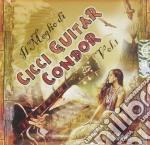 Cicci Guitar Condor - Il Meglio Di..Vol.1 cd musicale di Cicci giutar condor