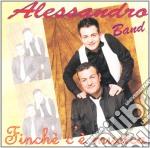 Band Alessandro - Finche' C'e' Musica cd musicale di Band Alessandro