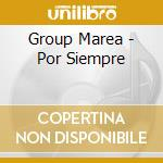 Group Marea - Por Siempre cd musicale di Group Marea