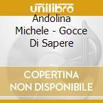 Andolina Michele - Gocce Di Sapere cd musicale di Andolina Michele