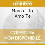 Marco - Io Amo Te cd musicale di MARCO