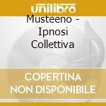 Musteeno - Ipnosi Collettiva cd musicale di Musteeno