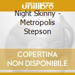 Night Skinny - Metropolis Stepson cd musicale di Skinny Night