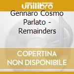 REMAINDERS cd musicale di PARLATO GENNARO COSMO