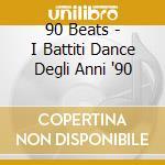 90 BEATS - I BATTITI DANCE DEGLI ANNI '90 cd musicale di ARTISTI VARI