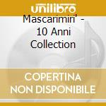 Mascarimiri' - 10 Anni Collection cd musicale di Mascarimiri'