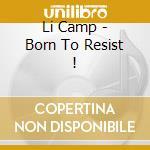 Born to resist ! cd musicale di Camp Li