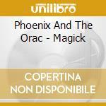 Phoenix And The Orac - Magick cd musicale di Phoenix and the orac