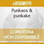 Punkaos & punkake cd musicale di Artisti Vari